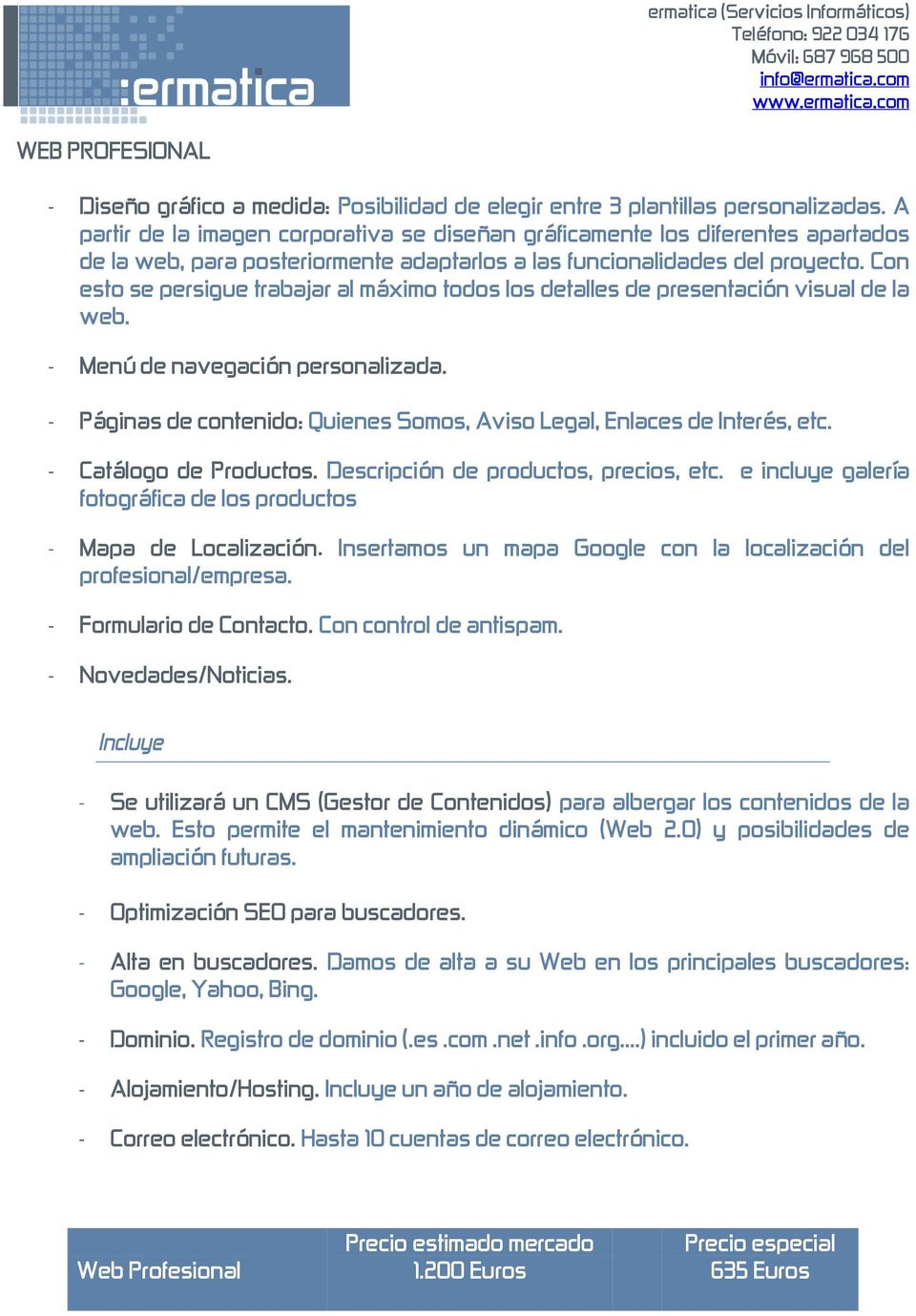 con estosepersiguetrabajaralmáximotodoslosdetallesdepresentaciónvisualdela web. - Menúdenavegaciónpersonalizada. - Páginasdecontenido:QuienesSomos,AvisoLegal,EnlacesdeInterés,etc.