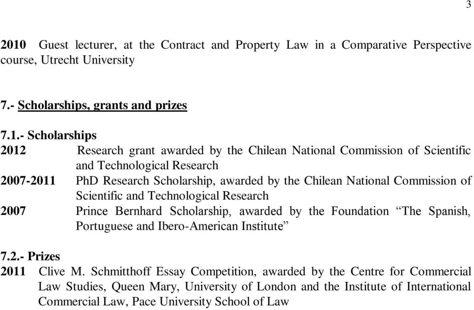 - Scholarships 2012 Research grant awarded by the Chilean National Commission of Scientific and Technological Research 2007-2011 PhD Research Scholarship, awarded by the Chilean