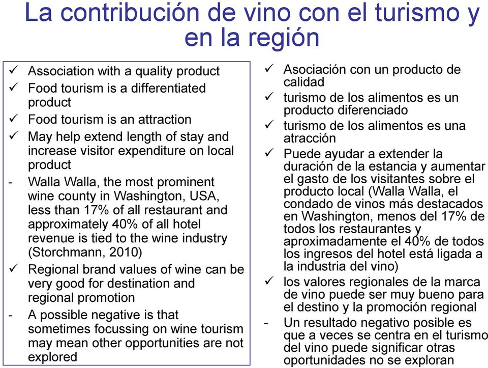 the wine industry (Storchmann, 2010) Regional brand values of wine can be very good for destination and regional promotion - A possible negative is that sometimes focussing on wine tourism may mean