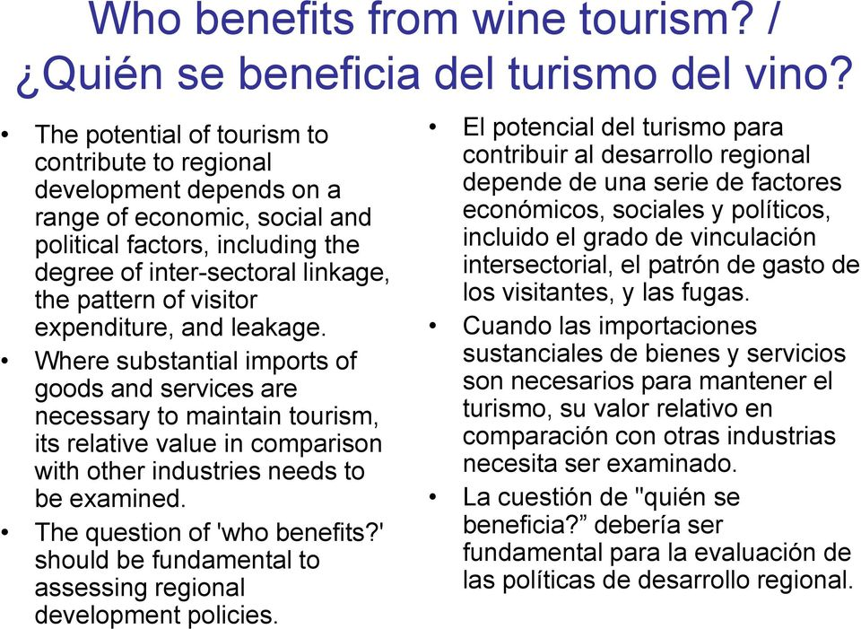 expenditure, and leakage. Where substantial imports of goods and services are necessary to maintain tourism, its relative value in comparison with other industries needs to be examined.