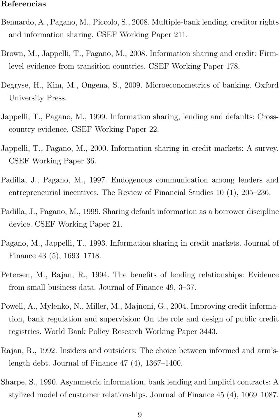 Information sharing, lending and defaults: Crosscountry evidence. CSEF Working Paper 22. Jappelli, T., Pagano, M., 2000. Information sharing in credit markets: A survey. CSEF Working Paper 36.
