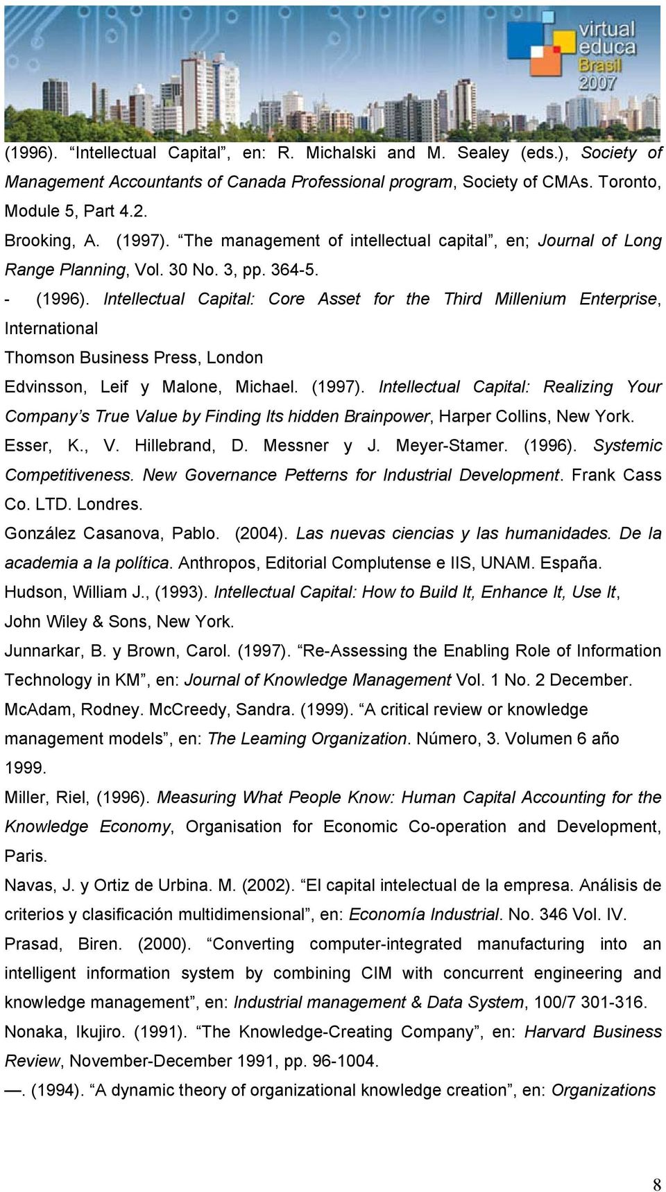 Intellectual Capital: Core Asset for the Third Millenium Enterprise, International Thomson Business Press, London Edvinsson, Leif y Malone, Michael. (1997).