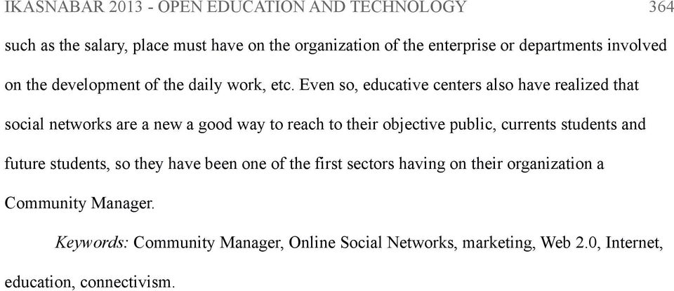 Even so, educative centers also have realized that social networks are a new a good way to reach to their objective public, currents