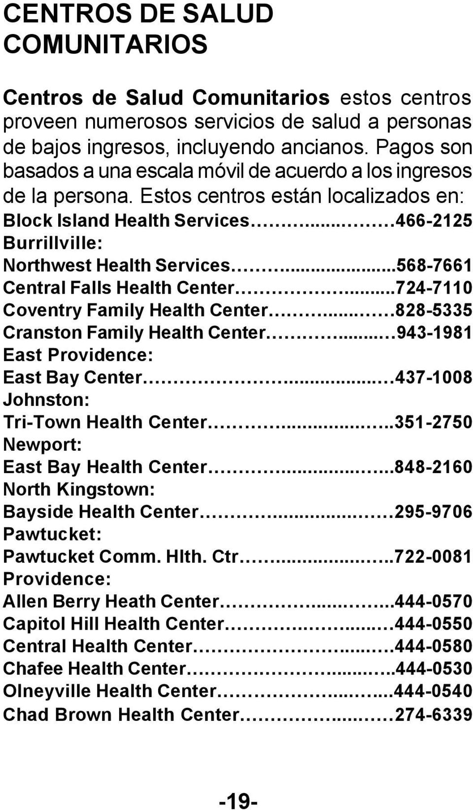 ..568-7661 Central Falls Health Center...724-7110 Coventry Family Health Center... 828-5335 Cranston Family Health Center... 943-1981 East Providence: East Bay Center.