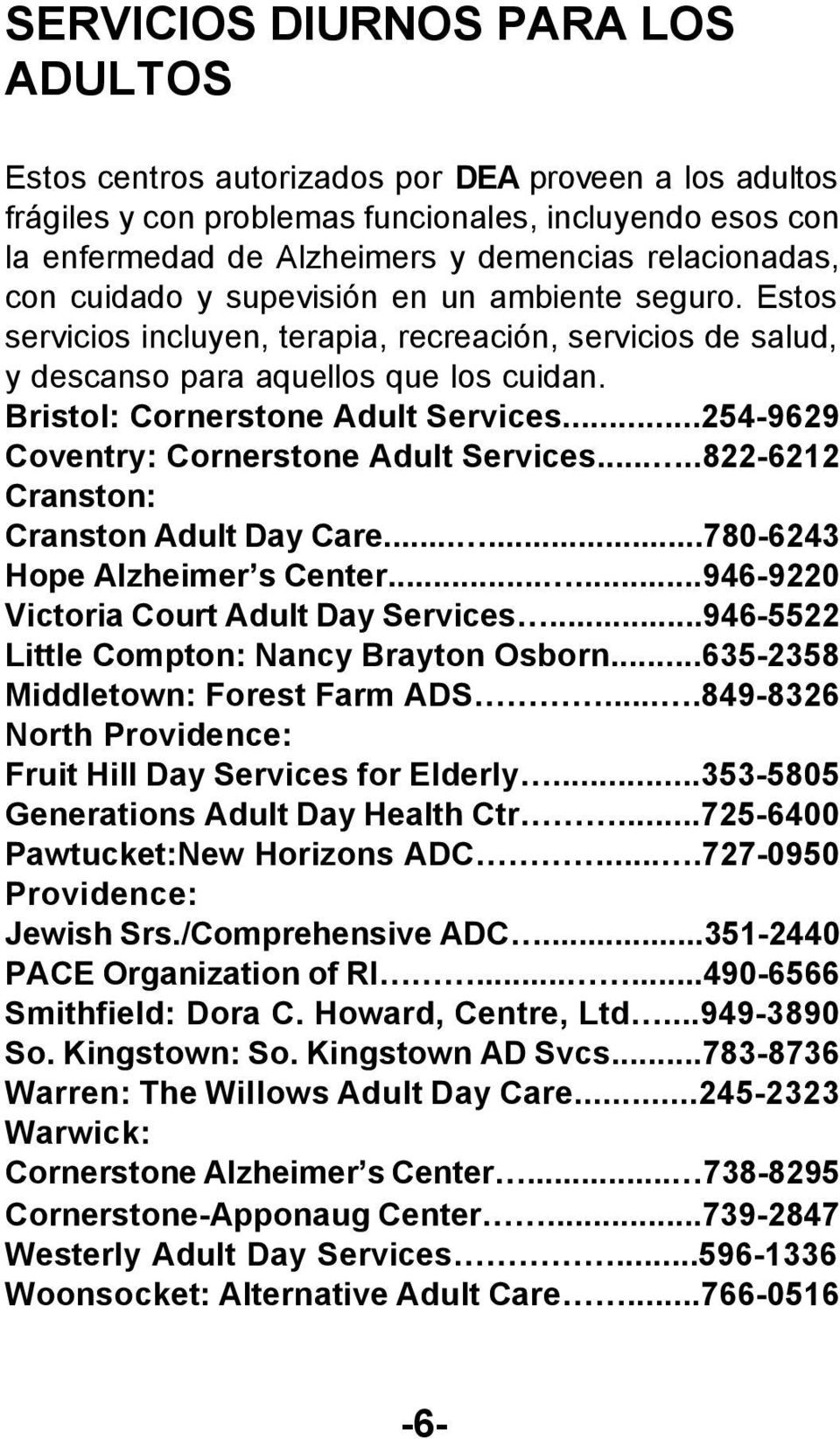 Bristol: Cornerstone Adult Services...254-9629 Coventry: Cornerstone Adult Services.....822-6212 Cranston: Cranston Adult Day Care......780-6243 Hope Alzheimer s Center.