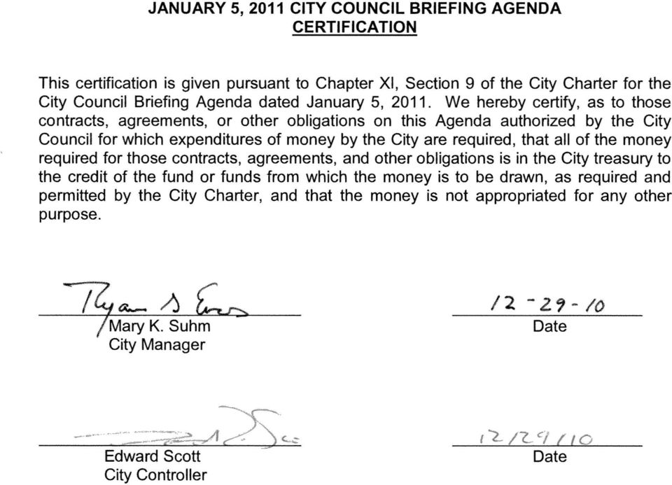 We hereby certify, as to those contracts, agreements, or other obligations on this Agenda authorized by the City Council for which expenditures of money by the City are required, that all