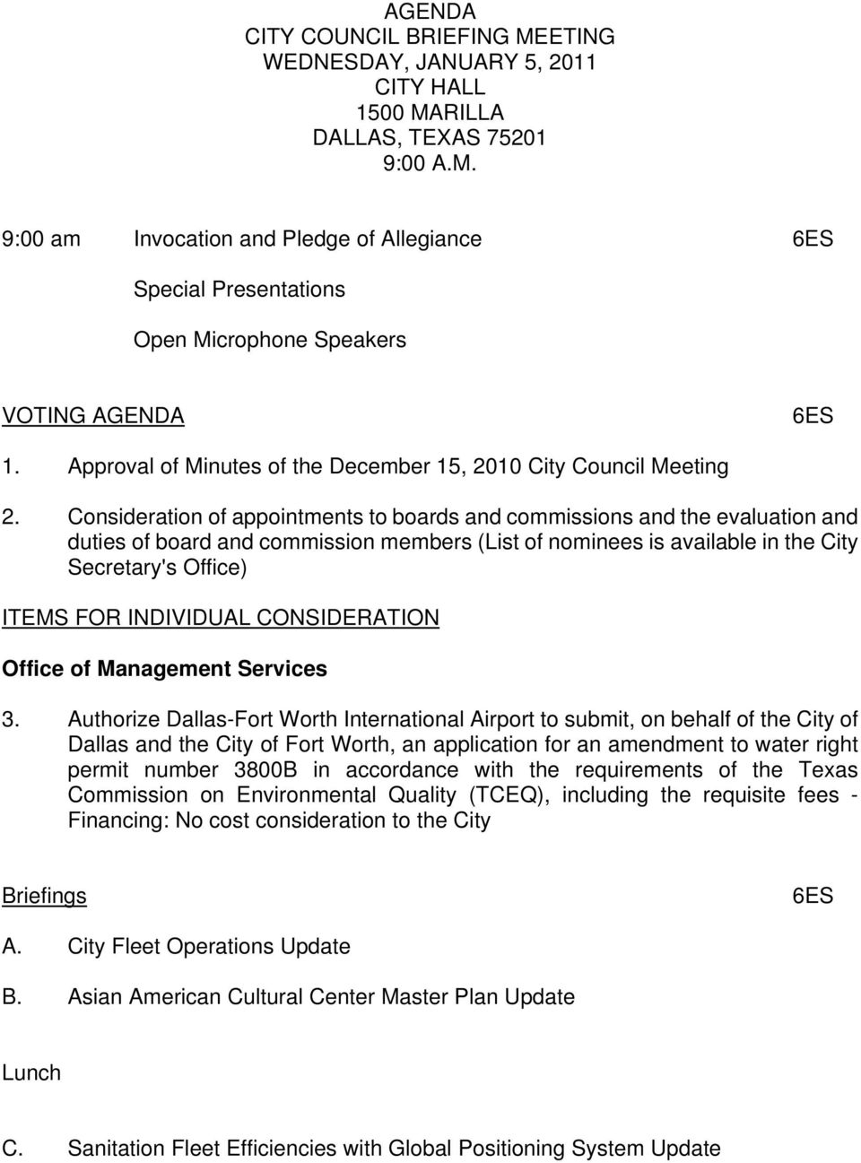 Consideration of appointments to boards and commissions and the evaluation and duties of board and commission members (List of nominees is available in the City Secretary's Office) ITEMS FOR