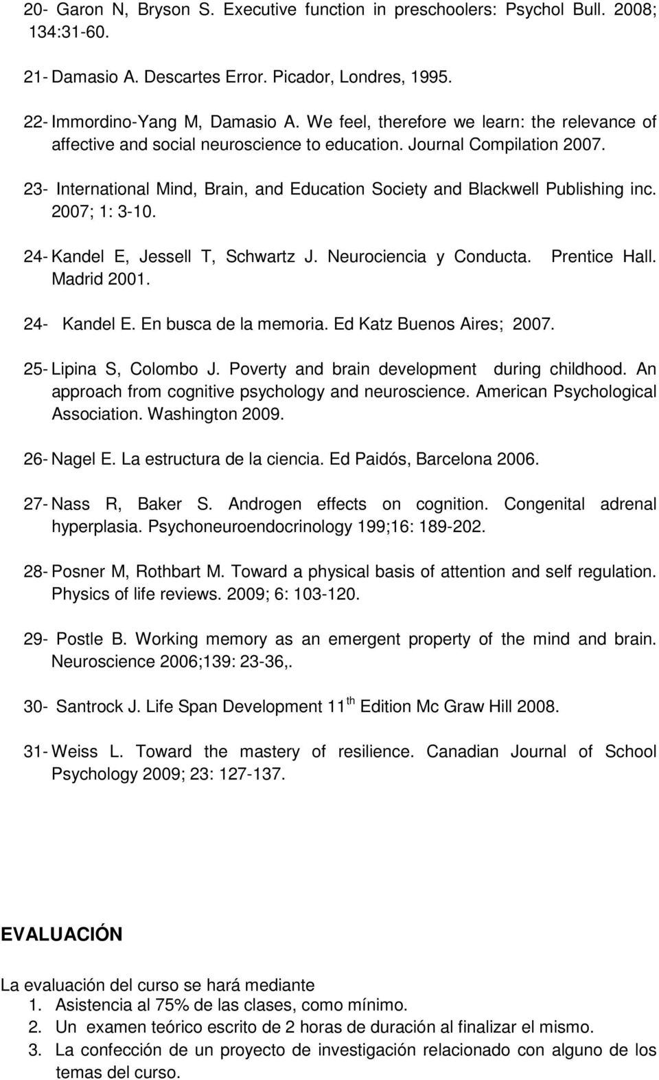 23- International Mind, Brain, and Education Society and Blackwell Publishing inc. 2007; 1: 3-10. 24- Kandel E, Jessell T, Schwartz J. Neurociencia y Conducta. Prentice Hall. Madrid 2001.