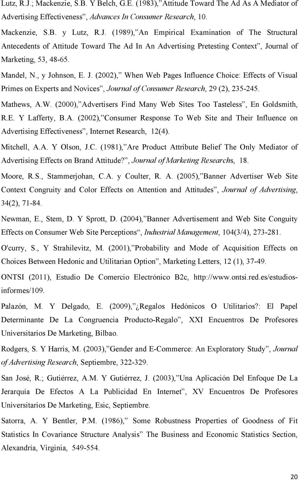 E. Y Lafferty, B.A. (2002), Consumer Response To Web Site and Their Influence on Advertising Effectiveness, Internet Research, 12(4). Mitchell, A.A. Y Olson, J.C. (1981), Are Product Attribute Belief The Only Mediator of Advertising Effects on Brand Attitude?