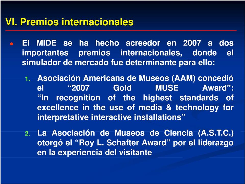 Asociación Americana de Museos (AAM) concedió el 2007 Gold MUSE Award : In recognition of the highest standards of excellence