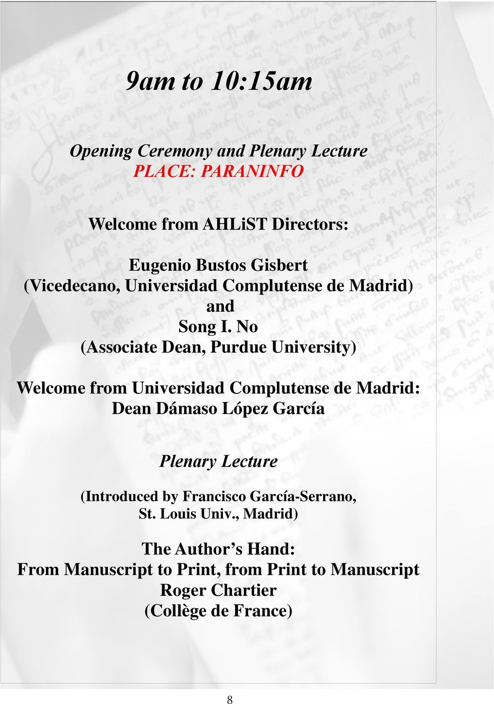 No (Associate Dean, Purdue University) Welcome from Universidad Complutense de Madrid: Dean Dámaso López García Plenary