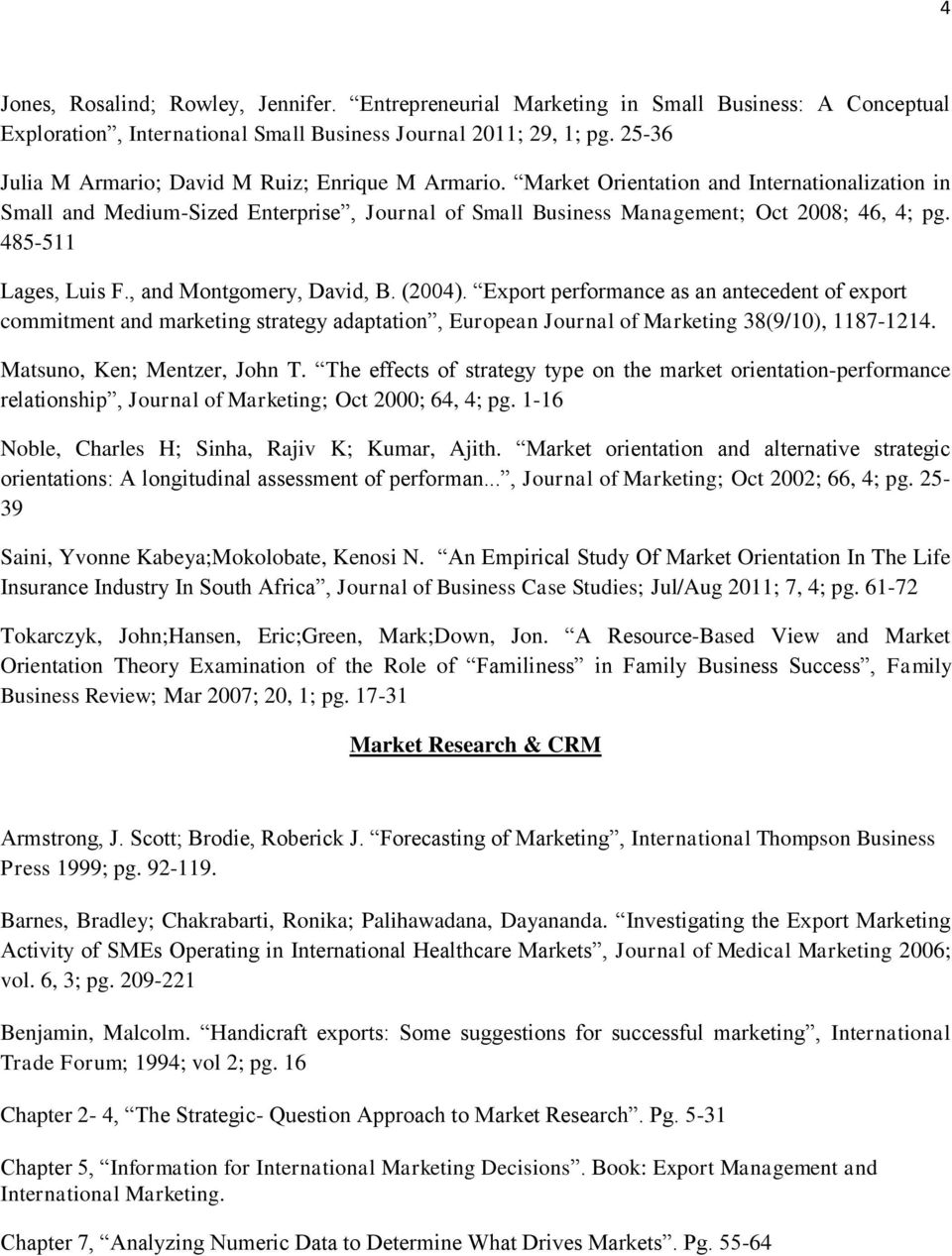 485-511 Lages, Luis F., and Montgomery, David, B. (2004). Export performance as an antecedent of export commitment and marketing strategy adaptation, European Journal of Marketing 38(9/10), 1187-1214.