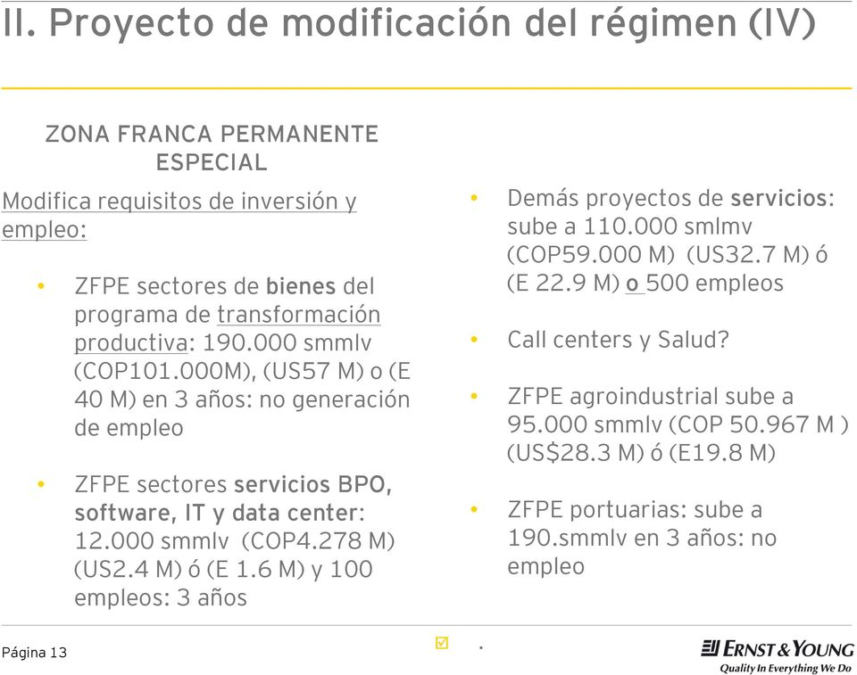 000M), (US57 M) o (E 40 M) en 3 años: no generación de empleo ZFPE sectores servicios BPO, software, IT y data center: 12.000 smmlv (COP4.278 M) (US2.4 M) ó (E 1.