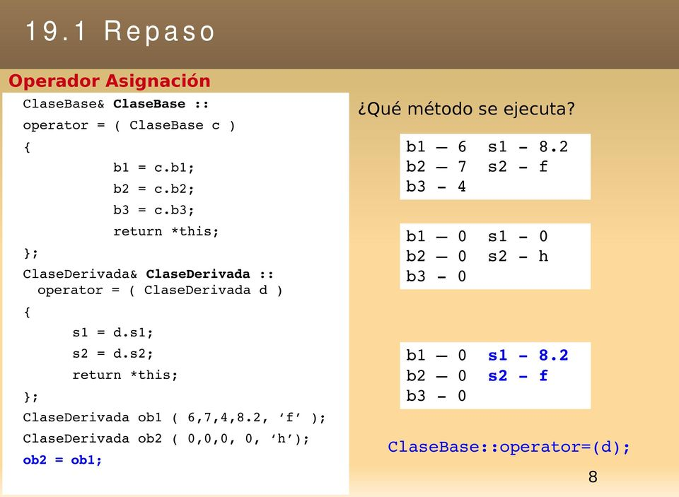 s2; return *this; ClaseDerivada ob1 ( 6,7,4,8.