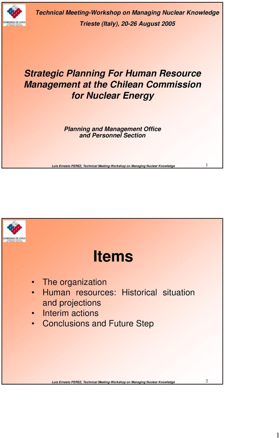 Technical Meeting-Workshop on Managing Nuclear Knowledge 1 Items The organization Human resources: Historical situation and