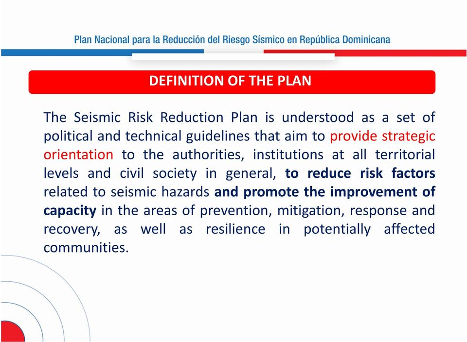 and civil society in general, to reduce risk factors related to seismic hazards and promote the improvement of