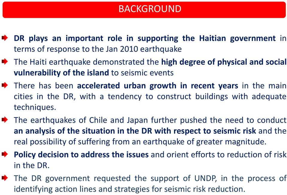 The earthquakes of Chile and Japan further pushed the need to conduct an analysis of the situation in the DR with respect to seismic risk and the real possibility of suffering from an earthquake of