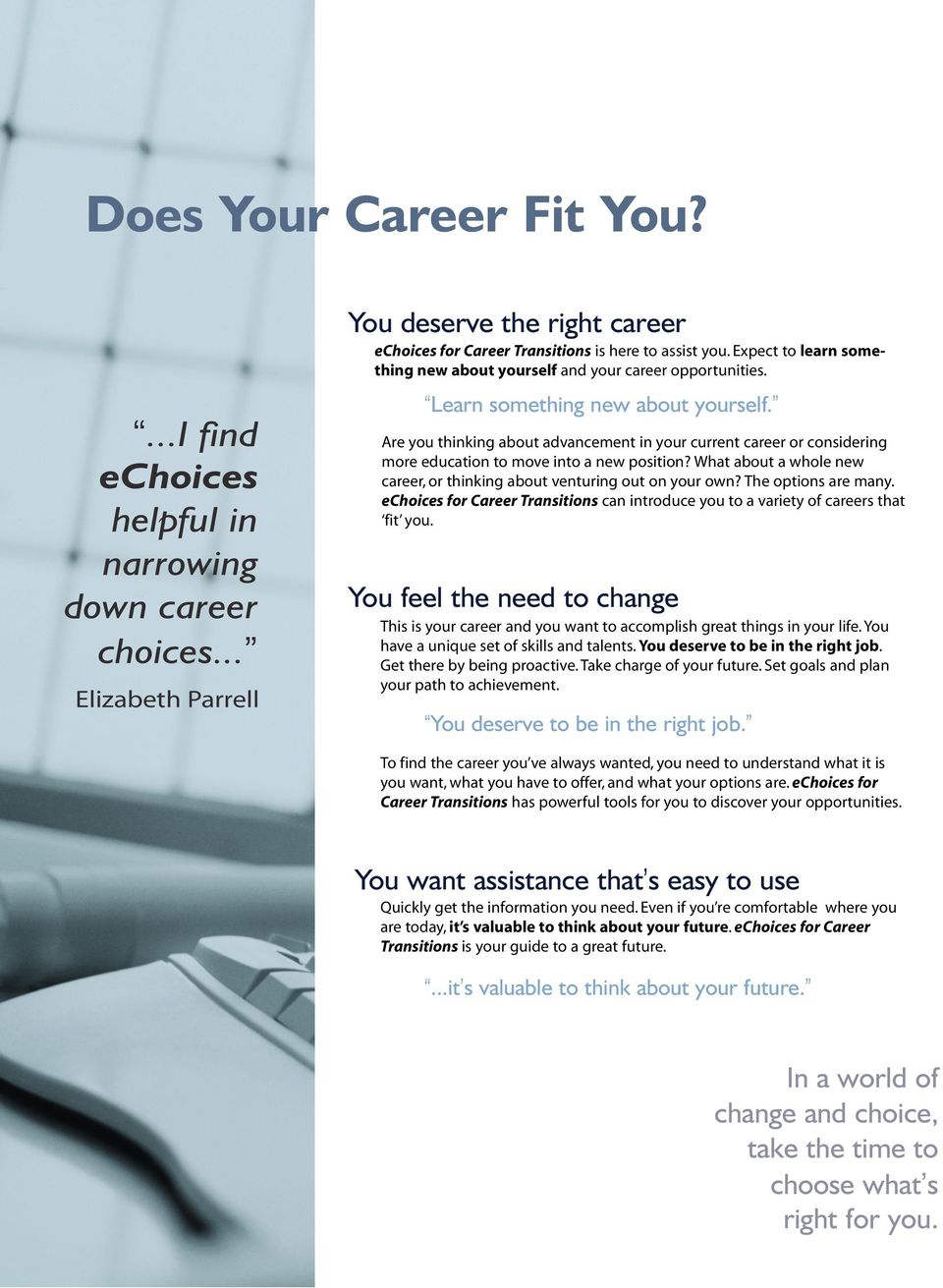 Are you thinking about advancement in your current career or considering more education to move into a new position? What about a whole new career, or thinking about venturing out on your own?