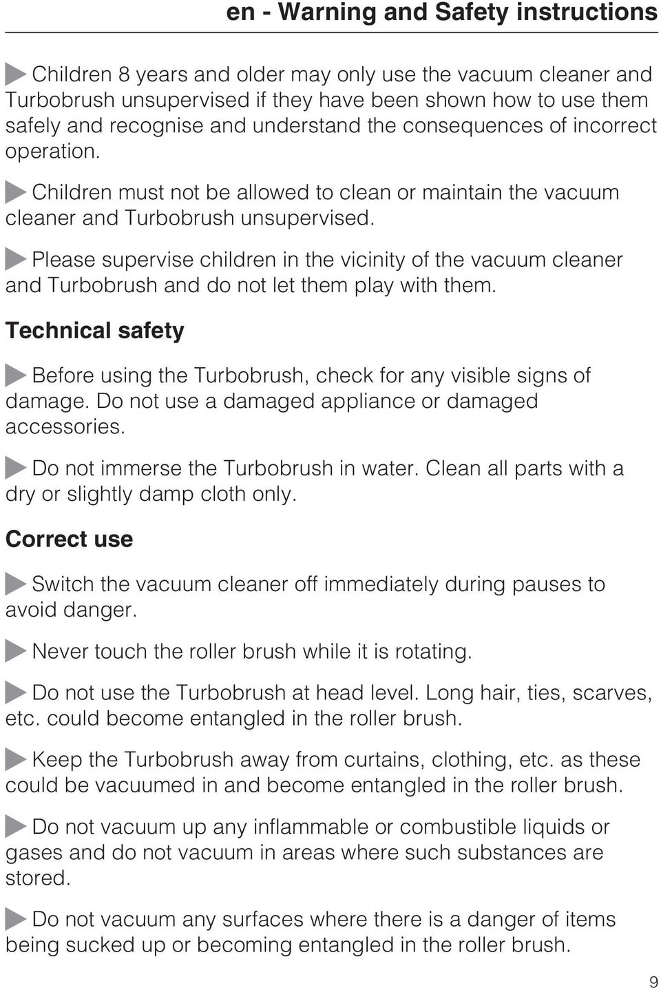 Please supervise children in the vicinity of the vacuum cleaner and Turbobrush and do not let them play with them. Technical safety Before using the Turbobrush, check for any visible signs of damage.