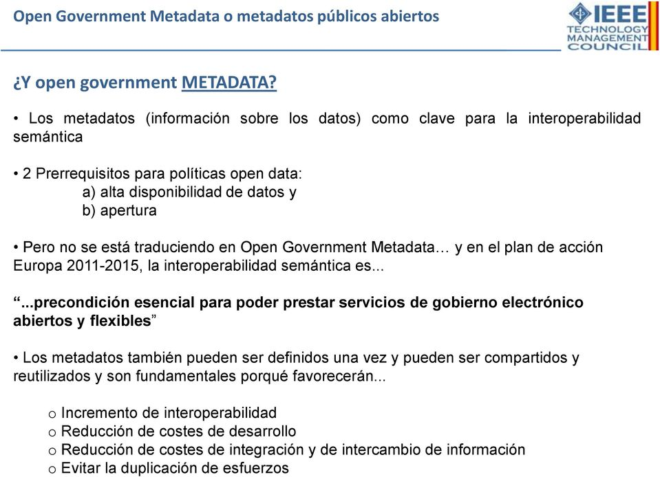 traduciendo en Open Government Metadata y en el plan de acción Europa 2011-2015, la interoperabilidad semántica es.