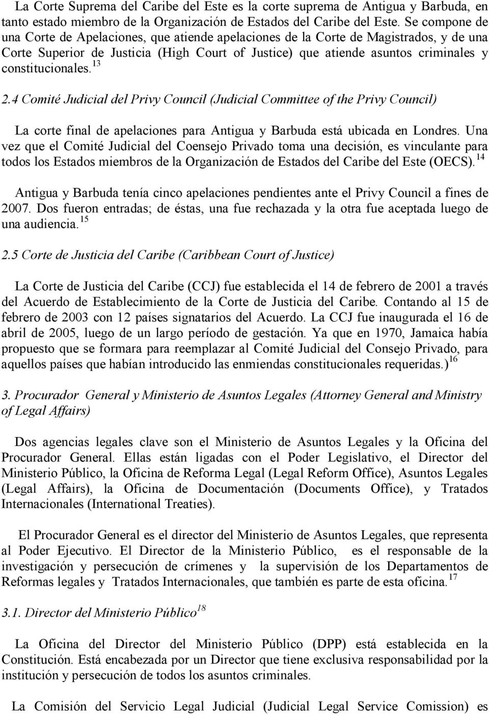 constitucionales. 13 2.4 Comité Judicial del Privy Council (Judicial Committee of the Privy Council) La corte final de apelaciones para Antigua y Barbuda está ubicada en Londres.