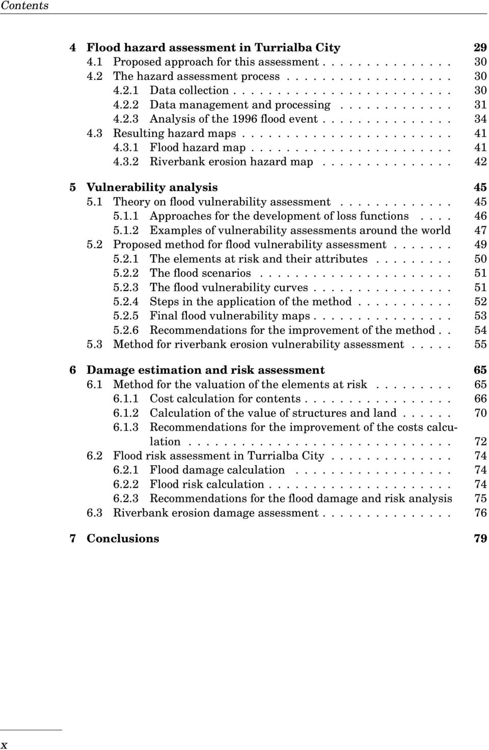 .............. 42 5 Vulnerability analysis 45 5.1 Theory on flood vulnerability assessment............. 45 5.1.1 Approaches for the development of loss functions.... 46 5.1.2 Examples of vulnerability assessments around the world 47 5.