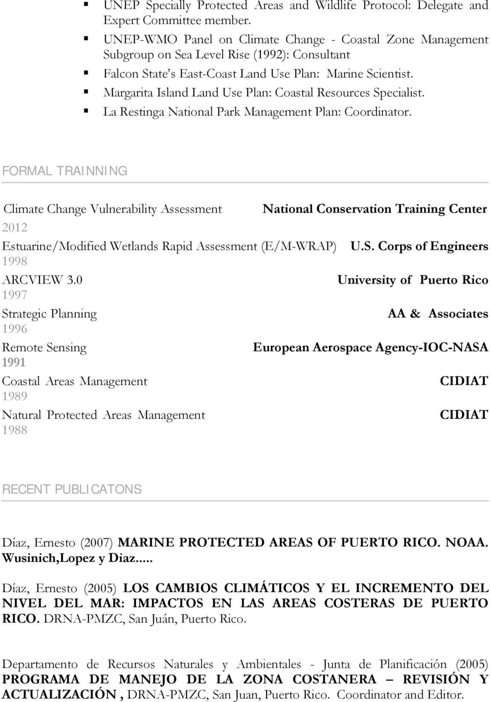 Margarita Island Land Use Plan: Coastal Resources Specialist. La Restinga National Park Management Plan: Coordinator.