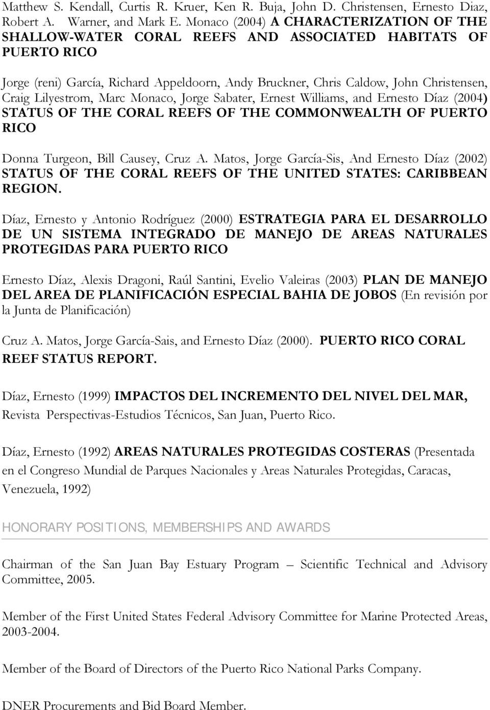 Lilyestrom, Marc Monaco, Jorge Sabater, Ernest Williams, and Ernesto Díaz (2004) STATUS OF THE CORAL REEFS OF THE COMMONWEALTH OF PUERTO RICO Donna Turgeon, Bill Causey, Cruz A.