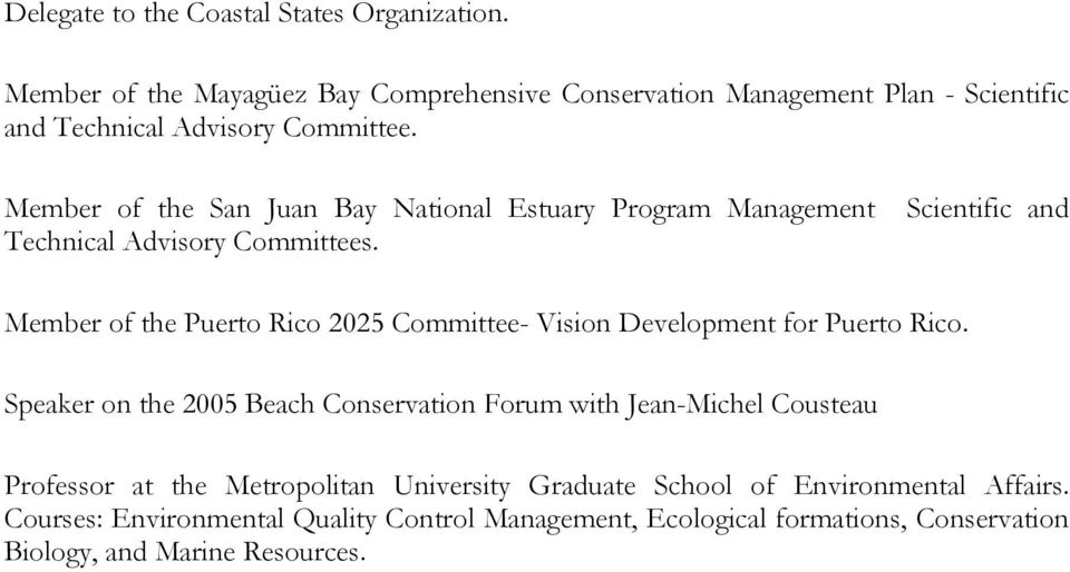 Member of the San Juan Bay National Estuary Program Management Scientific and Technical Advisory Committees.