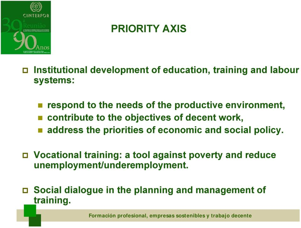 and social policy. Vocational training: a tool against poverty and reduce unemployment/underemployment.