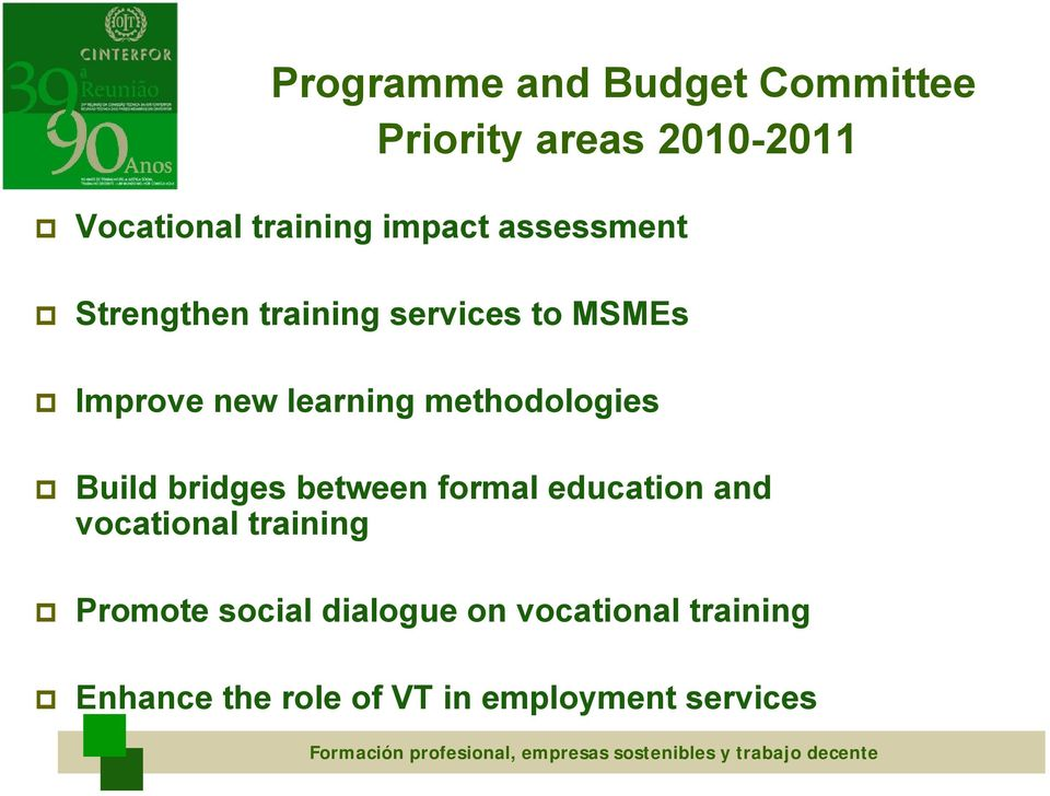formal education and vocational training Promote social dialogue on vocational training Enhance