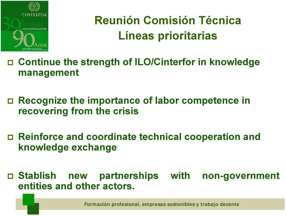 and coordinate technical cooperation and knowledge exchange Stablish new partnerships with
