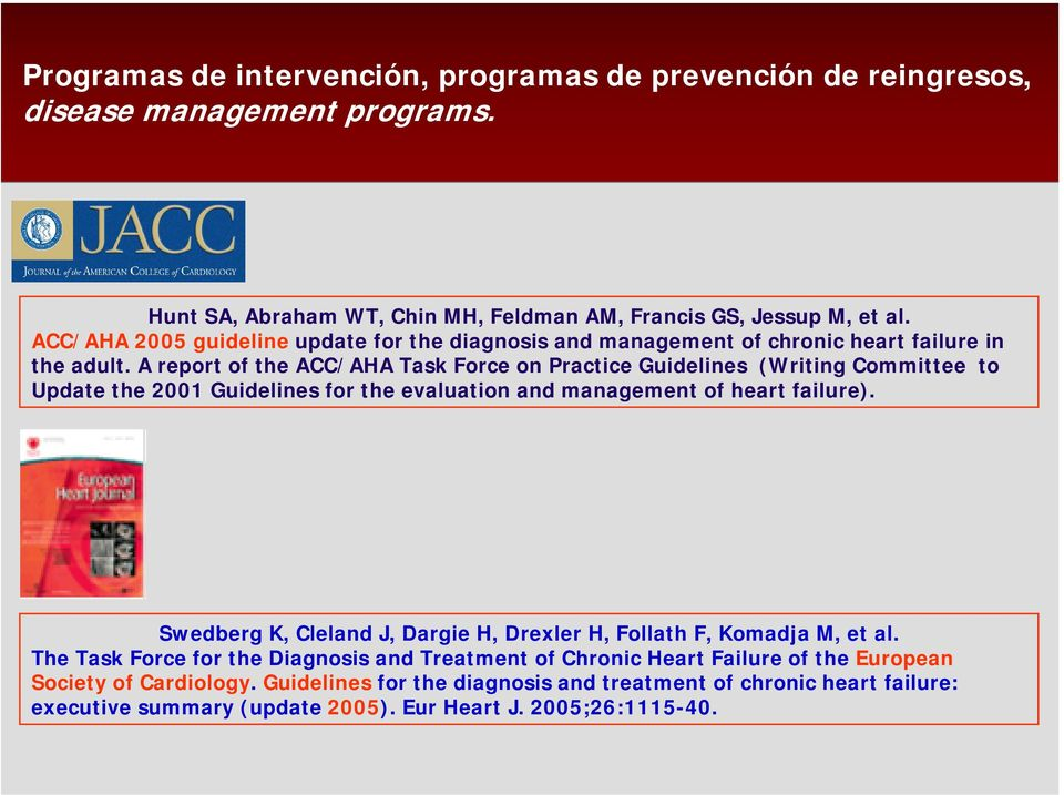 A report of the ACC/AHA Task Force on Practice Guidelines (Writing Committee to Update the 2001 Guidelines for the evaluation and management of heart failure).