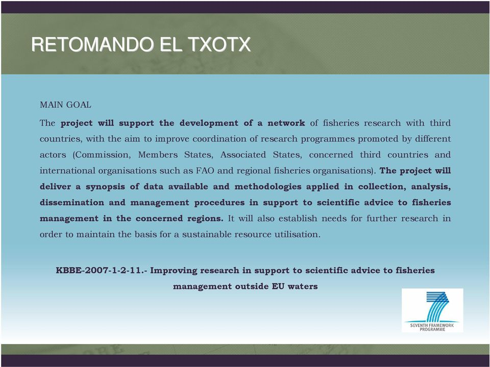 The project will deliver a synopsis of data available and methodologies applied in collection, analysis, dissemination and management procedures in support to scientific advice to fisheries