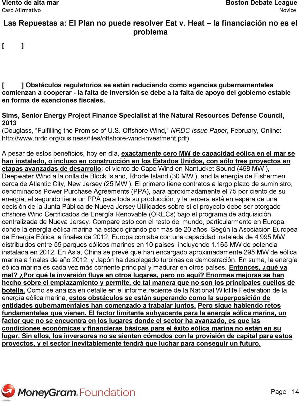 gobierno estable en forma de exenciones fiscales. Sims, Senior Energy Project Finance Specialist at the Natural Resources Defense Council, 2013 (Douglass, Fulfilling the Promise of U.S. Offshore Wind, NRDC Issue Paper, February, Online: http://www.