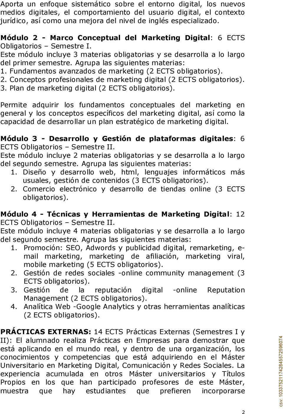 Agrupa las siguientes materias: 1. Fundamentos avanzados de marketing (2 ECTS obligatorios). 2. Conceptos profesionales de marketing digital (2 ECTS obligatorios). 3.