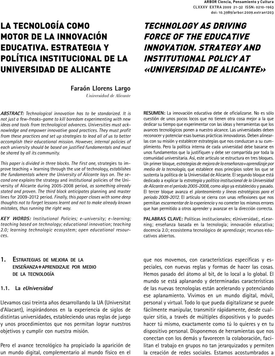 STRATEGY AND INSTITUTIONAL POLICY AT «UNIVERSIDAD DE ALICANTE» Faraón Llorens Largo Universidad de Alicante ABSTRACT: Technological innovation has to be standarized.