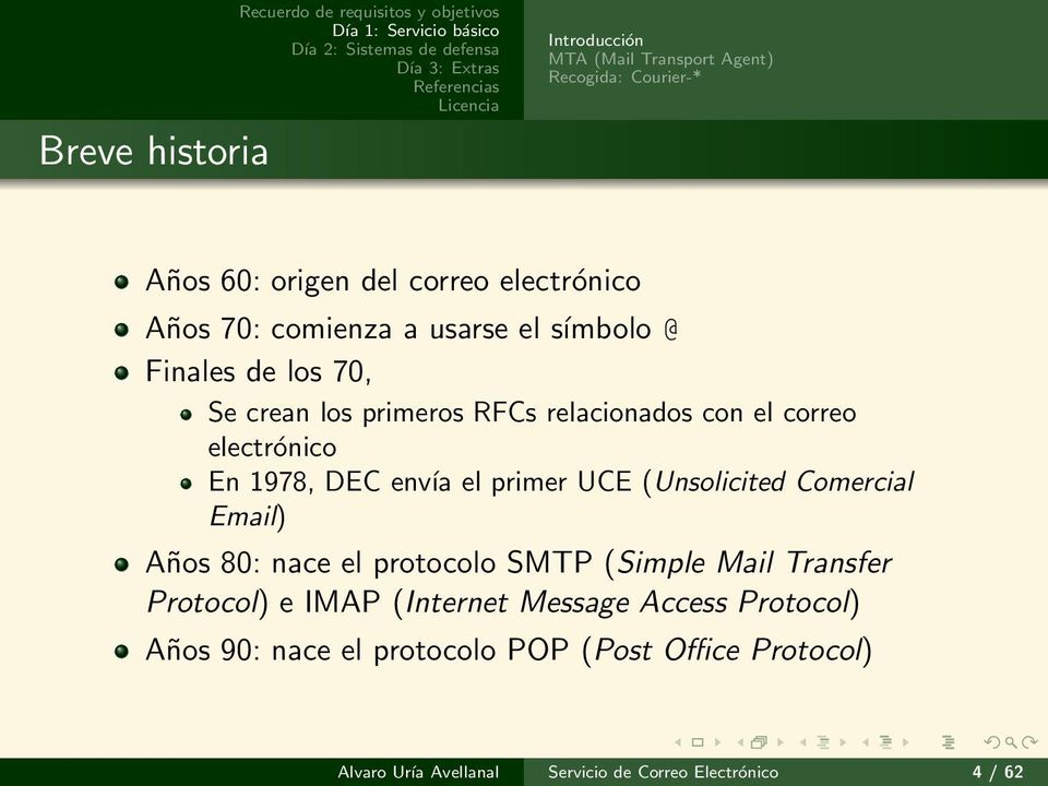 UCE (Unsolicited Comercial Email) Años 80: nace el protocolo SMTP (Simple Mail Transfer Protocol) e IMAP (Internet Message