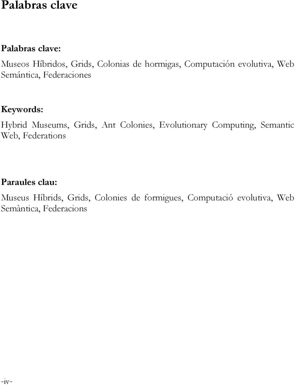 Ant Colonies, Evolutionary Computing, Semantic Web, Federations Paraules clau: