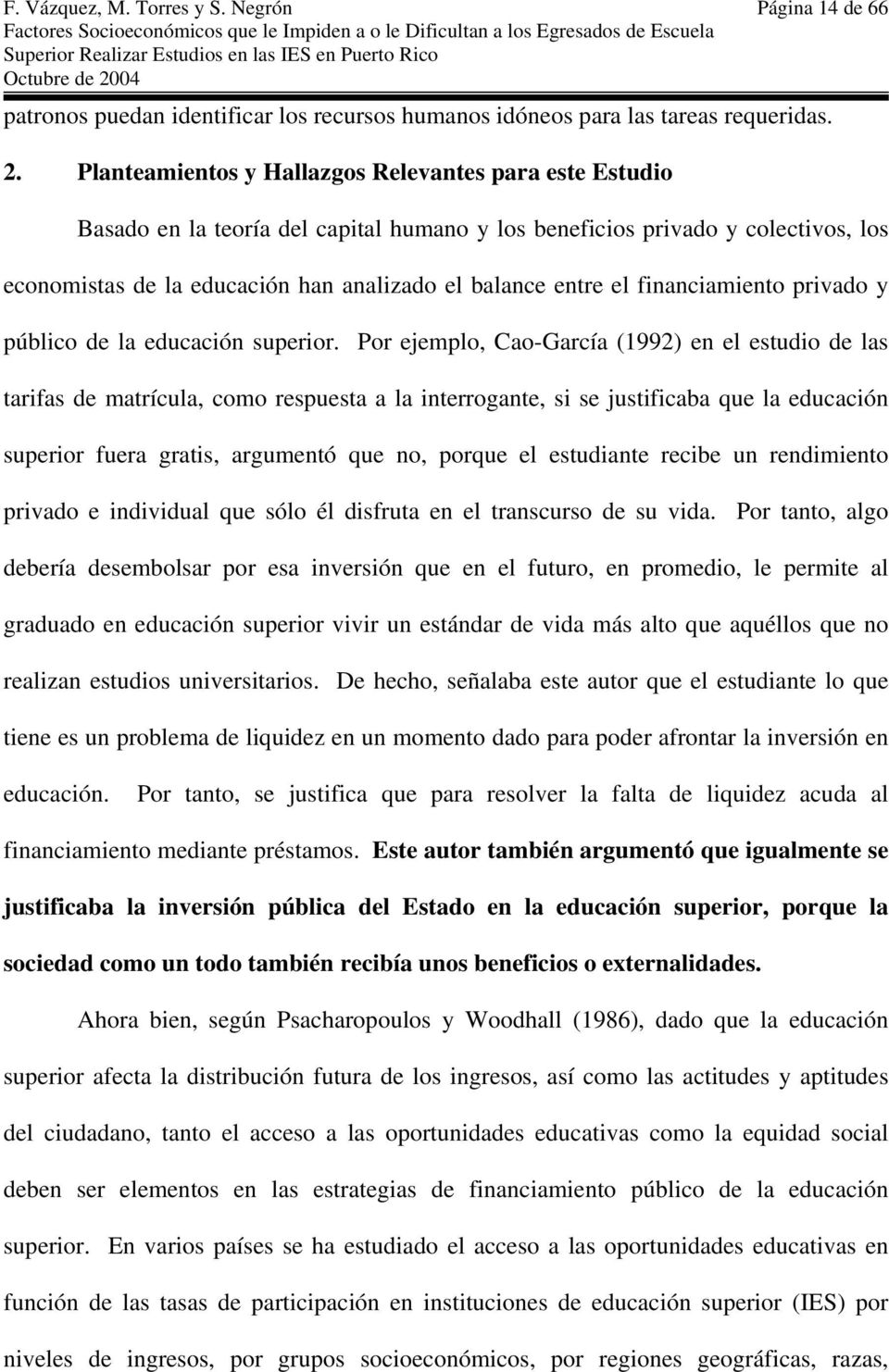 financiamiento privado y público de la educación superior.