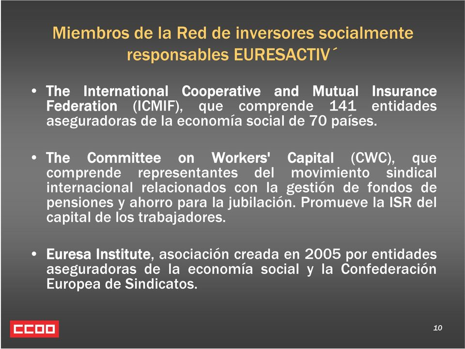 The Committee on Workers' Capital (CWC), que comprende representantes del movimiento sindical internacional relacionados con la gestión de fondos