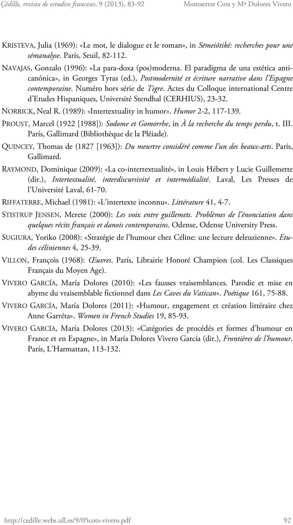 Actes du Colloque international Centre d Etudes Hispaniques, Université Stendhal (CERHIUS), 23-32. NORRICK, Neal R. (1989): «Intertextuality in humor». Humor 2-2, 117-139.