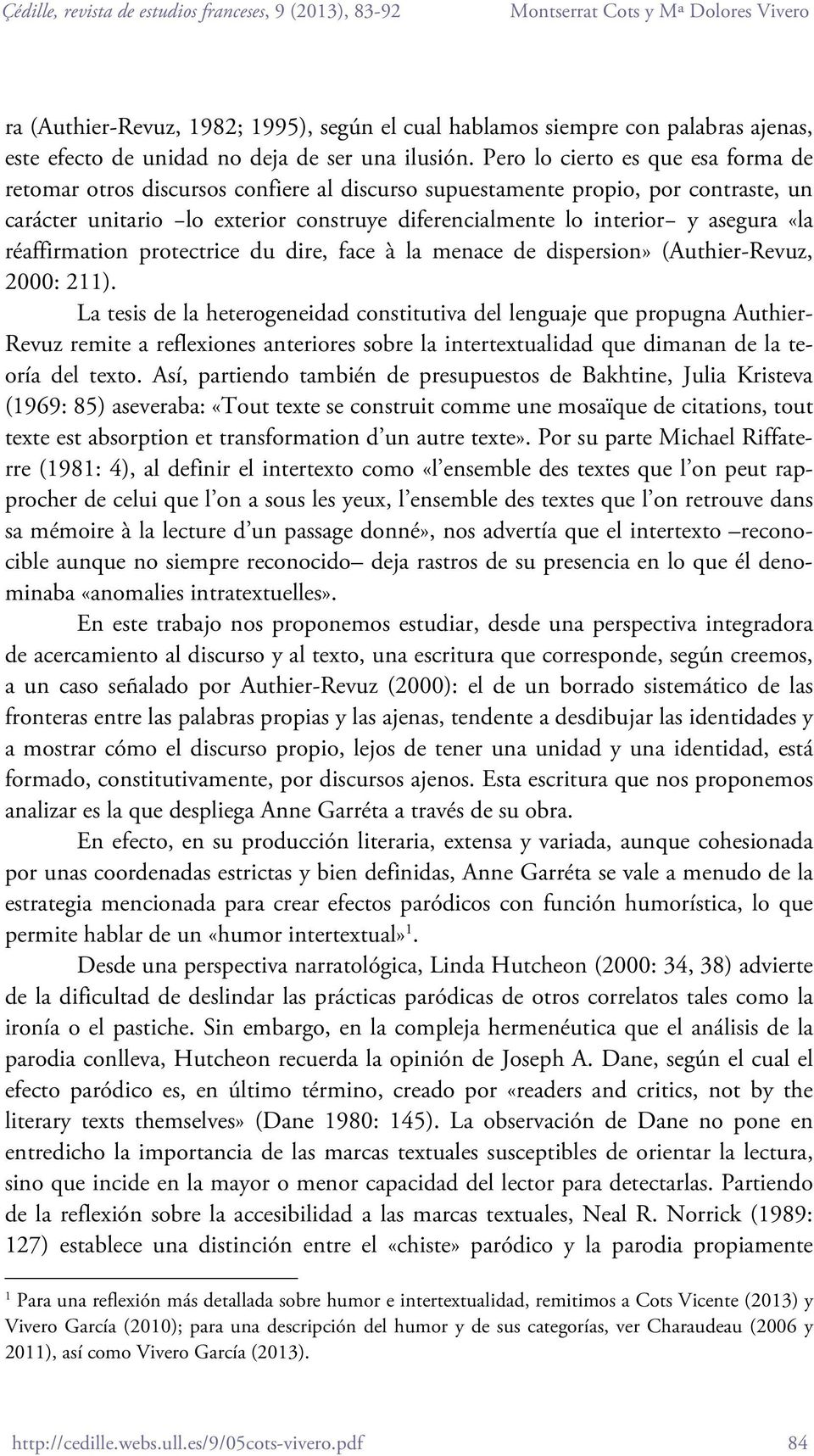 «la réaffirmation protectrice du dire, face à la menace de dispersion» (Authier-Revuz, 2000: 211).