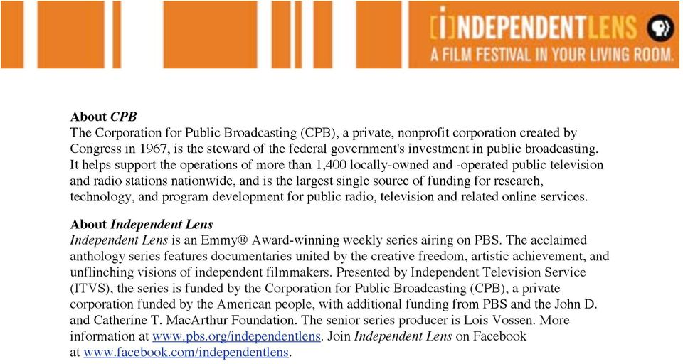 and program development for public radio, television and related online services. About Independent Lens Independent Lens is an Emmy Award-winning weekly series airing on PBS.