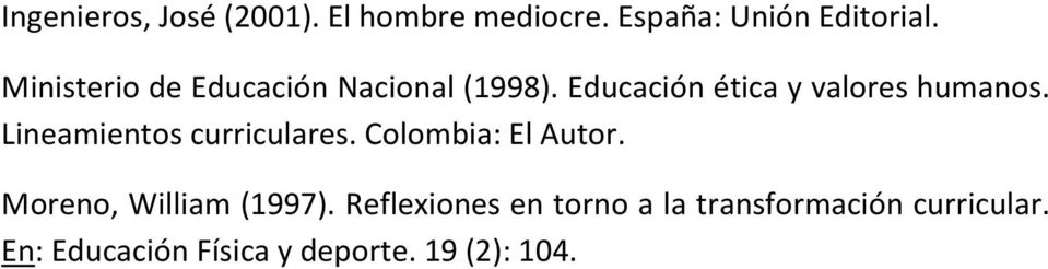 Lineamientos curriculares. Colombia: El Autor. Moreno, William (1997).