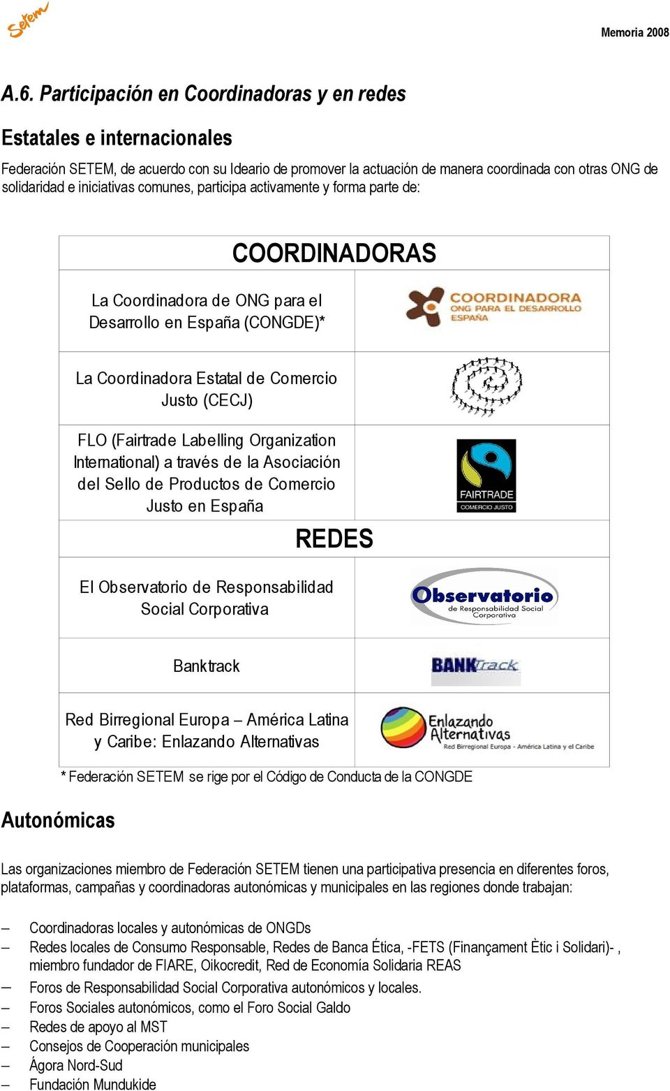 (Fairtrade Labelling Organization International) a través de la Asociación del Sello de Productos de Comercio Justo en España REDES El Observatorio de Responsabilidad Social Corporativa Banktrack Red