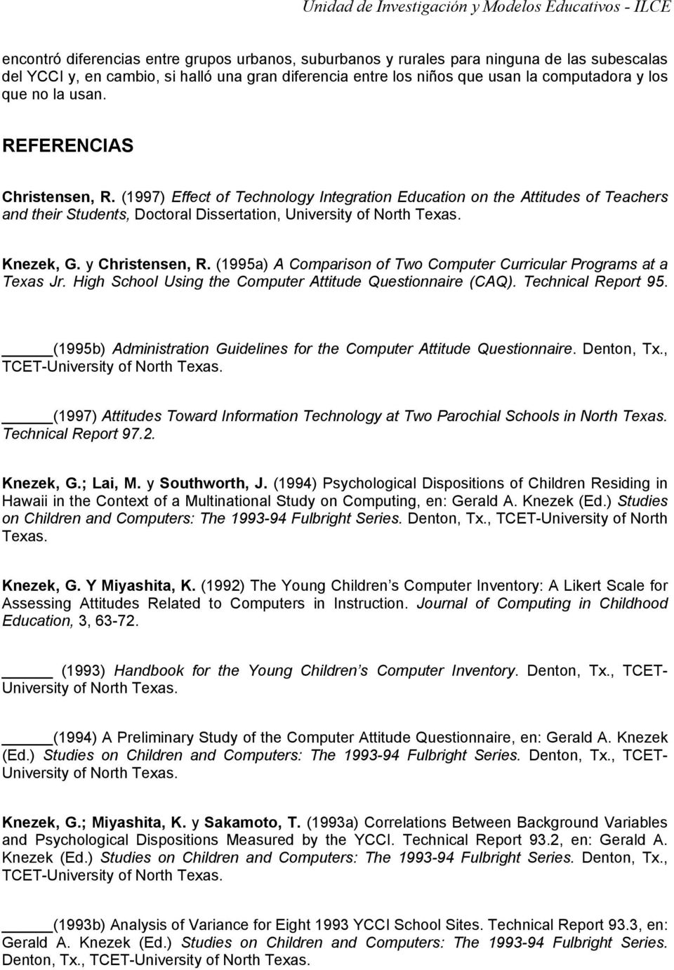 y Christensen, R. (1995a) A Comparison of Two Computer Curricular Programs at a Texas Jr. High School Using the Computer Attitude Questionnaire (CAQ). Technical Report 95. http://www.tcet.unt.