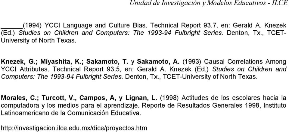 ) Studies on Children and Computers: The 1993-94 Fulbright Series. Denton, Tx., TCET-University of North Texas. Morales, C.; Turcott, V., Campos, A, y Lignan, L.
