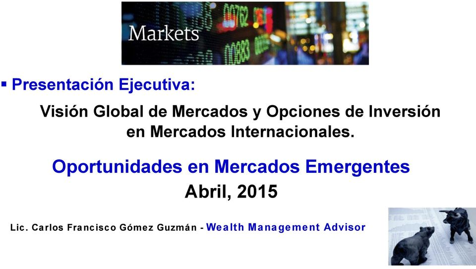 Oportunidades en Mercados Emergentes Abril, 2015 Lic.