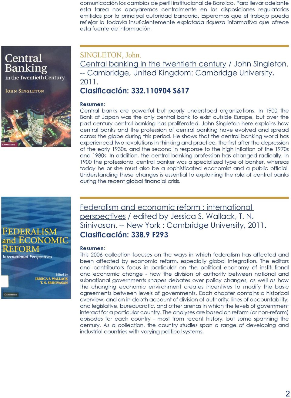 Central banking in the twentieth century / John Singleton. -- Cambridge, United Kingdom: Cambridge University, 2011. Clasificación: 332.